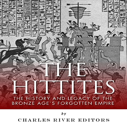 The Hittites: The History and Legacy of the Bronze Age's Forgotten Empire cover art
