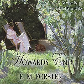 Howards End                   By:                                                                                                                                 E. M. Forster                               Narrated by:                                                                                                                                 Edward Petherbridge                      Length: 11 hrs and 39 mins     65 ratings     Overall 4.4