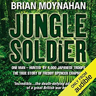 Jungle Soldier     The True Story of Freddy Spencer Chapman              By:                                                                                                                                 Brian Moynahan                               Narrated by:                                                                                                                                 John Telfer                      Length: 13 hrs and 9 mins     40 ratings     Overall 4.4