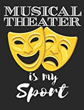 Musical Theater Is My Sport: Musical Theater Notebook, Blank Paperback Composition Book to write in, 150 pages, college ruled