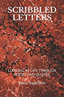 SCRIBBLED LETTERS: LOOKING AT LIFE THROUGH POEMS AND QUOTES