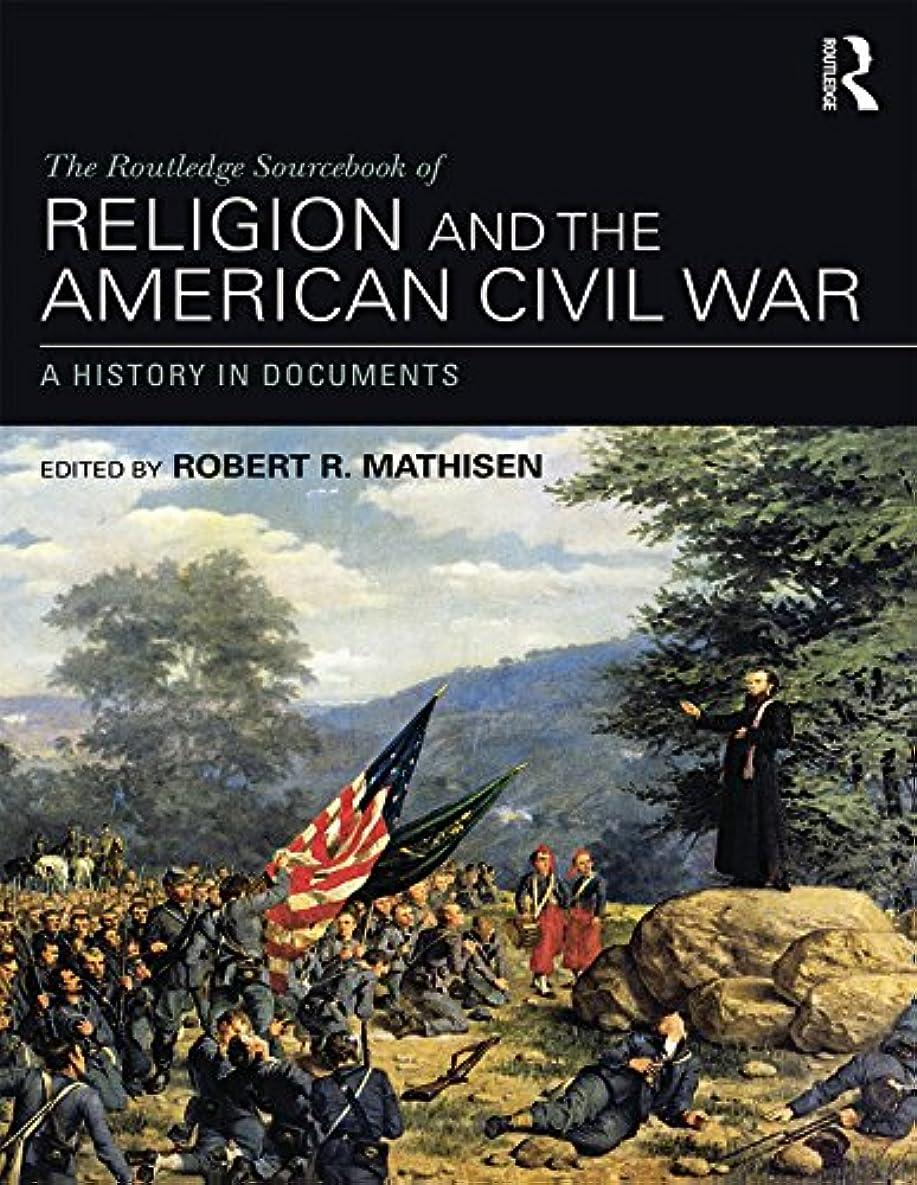 配るストラトフォードオンエイボン静めるThe Routledge Sourcebook of Religion and the American Civil War: A History in Documents (English Edition)