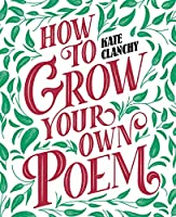 How to Grow Your Own Poem