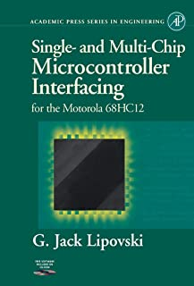 Single and Multi-Chip Microcontroller Interfacing: For the Motorola 6812 (Academic Press Series in Engineering)