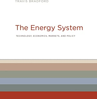 The Energy System: Technology, Economics, Markets, and Policy (The MIT Press)