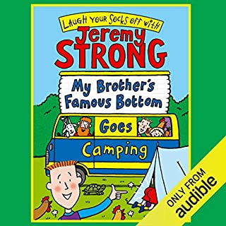 My Brother's Famous Bottom Goes Camping                   By:                                                                                                                                 Jeremy Strong                               Narrated by:                                                                                                                                 Paul Chequer                      Length: 1 hr and 33 mins     24 ratings     Overall 4.6