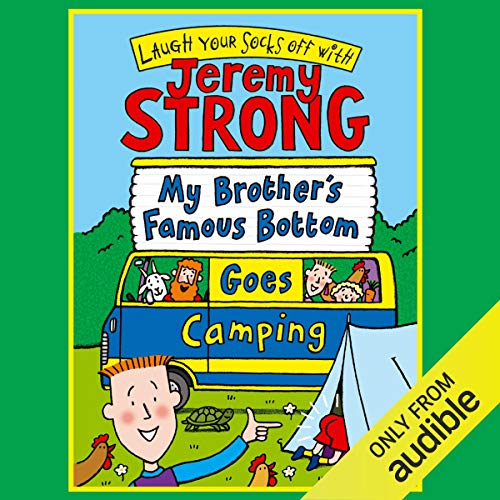 My Brother's Famous Bottom Goes Camping                   By:                                                                                                                                 Jeremy Strong                               Narrated by:                                                                                                                                 Paul Chequer                      Length: 1 hr and 33 mins     6 ratings     Overall 4.8