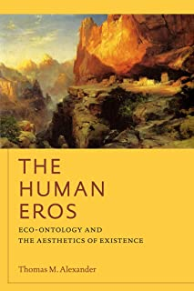 The Human Eros: Eco-ontology and the Aesthetics of Existence (American Philosophy)