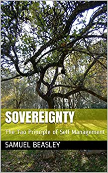 Sovereignty: The Tao Principle of Self Management (The Dixie Taoist Book 2) by [Samuel Beasley]