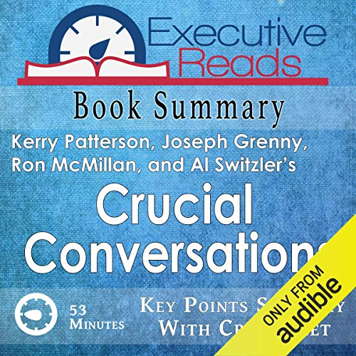 Book Summary: Crucial Conversations: 45 Minutes - Key Points Summary/Refresher with Crib Sheet Infographic Audiobook By Executive Reads cover art