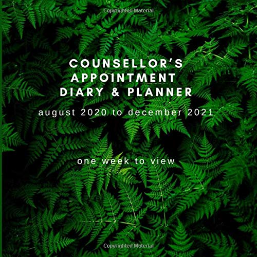 Counsellor's Appointment Diary & Planner August 2020 To December 2021, One Week To View: Large Size 8.25in x 8.25in With Custom interior