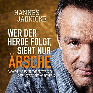 Wer der Herde folgt, sieht nur Ärsche     Warum wir dringend Helden brauchen              Autor:                                                                                                                                 Hannes Jaenicke                               Sprecher:                                                                                                                                 Hannes Jaenicke                      Spieldauer: 5 Std. und 26 Min.     311 Bewertungen     Gesamt 4,6