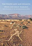 The White Lady and Atlantis: Ophir and Great Zimbabwe: Investigation of an archaeological myth