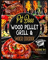 Pit Boss Wood Pellet Grill & Smoker Cookbook [3 Books in 1]: How to Grill, What to Smoke, How to Thrive in Meal