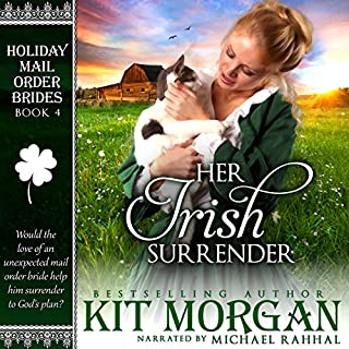 Her Irish Surrender     Holiday Mail Order Brides, Book Four              By:                                                                                                                                 Kit Morgan                               Narrated by:                                                                                                                                 Michael Rahhal                      Length: 5 hrs and 7 mins     73 ratings     Overall 4.6