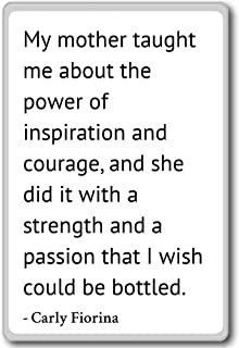 My mother taught me about the power of inspir... - Carly Fiorina quotes fridge magnet, White