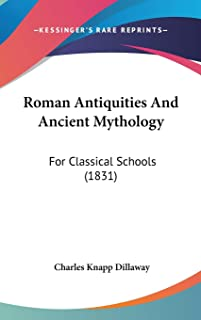 Roman Antiquities And Ancient Mythology: For Classical Schools (1831)