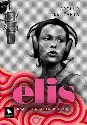 Elis: Uma biografia musical