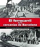El Ferrocarril De Las Cercanías De Barcelona: Desde los orígenes hasta la creación de RENFE