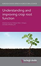 Understanding and Improving Crop Root Function: 90 (Burleigh Dodds Series in Agricultural Science)