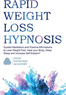 Rapid Weight Loss Hypnosis: Guided Meditation and Positive Affirmations to Lose Weight Fast, Heal your Body, Deep Sleep an...