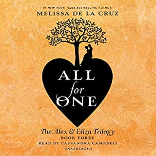 All for One     The Alex & Eliza Trilogy, Book 3              Written by:                                                                                                                                 Melissa de la Cruz                               Narrated by:                                                                                                                                 Cassandra Campbell                      Length: 10 hrs and 59 mins     Not rated yet     Overall 0.0
