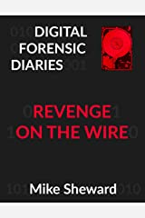 Digital Forensic Diaries: Revenge on the Wire Kindle Edition