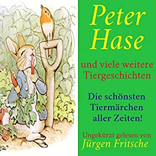 Peter Hase - und viele weitere Tiergeschichten     Die schönsten Tiermärchen aller Zeiten 1              Autor:                                                                                                                                 div.                               Sprecher:                                                                                                                                 Jürgen Fritsche                      Spieldauer: 4 Std. und 14 Min.     Noch nicht bewertet     Gesamt 0,0