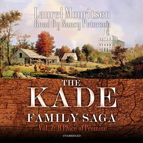 A Place of Promise     The Kade Family Saga, Volume 2               By:                                                                                                                                 Laurel Mouritsen                               Narrated by:                                                                                                                                 Nancy Peterson                      Length: 9 hrs and 18 mins     Not rated yet     Overall 0.0