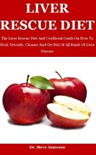 Liver Rescue Diet: The Liver Rescue Diet And Cookbook Guide On How To Heal, Detoxify, Cleanse And Get Rid Of All Kinds Of ...