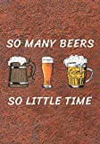 So Many Beers So Little Time: A Homebrew Beer Recipe & Review Journal: Record And Rate Your Homemade Brews