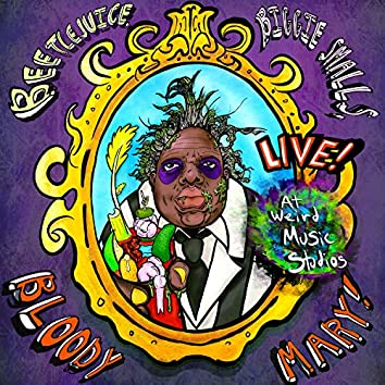 Beetlejuice, Biggie Smalls, Bloody Mary! (Live at Weird Music Studios)