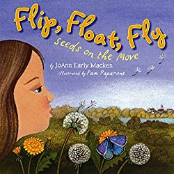 Flip, Float, Fly: Seeds on the move by JoAnn Early Macken, illustrated by Pam Paparone