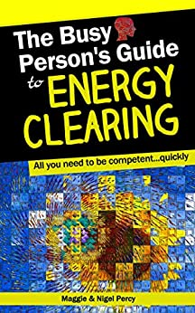 The Busy Person's Guide To Energy Clearing (Busy Person's Guides Book 1) by [Maggie Percy, Nigel Percy]