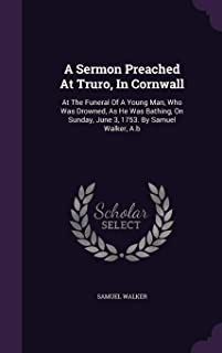 A Sermon Preached at Truro, in Cornwall: At the Funeral of a Young Man, Who Was Drowned, as He Was Bathing, on Sunday, June 3, 1753. by Samuel Walker, A.B