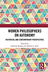 Women Philosophers on Autonomy: Historical and Contemporary Perspectives Kindle Edition