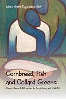 Cornbread, Fish and Collard Greens: Prayers, Poems & Affirmation for People Living with HIV/AIDS