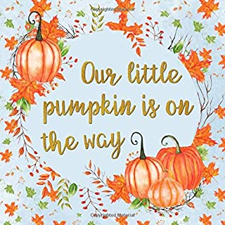 Our Little Pumpkin Is on the Way: Autumn Themed Baby Shower Guest Book - Orange, Blue & Gold Keepsake Signature Register for Baby Party with Space for ... & Lines for Email, Name & Address + GIFT LOG