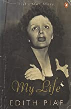 My Life - Piaf's Own Story