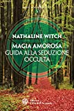 Magia amorosa: Guida alla seduzione occulta (Corso di magia pratica Vol. 5) (Italian Edition)