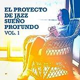 El Proyecto de Jazz Sueño Profundo, Vol. 1 (Jazztel Relajante para Noches en Calma)