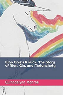 Who Give's A Fuck: The Story of Men, Gin, and Melancholy (Life As It Is)