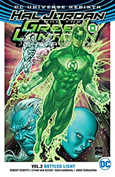 Hal Jordan and the Green Lantern Corps (2016-2018) Vol. 2: Bottled Light by [Robert Venditti, Ethan Van Sciver, Rafa Sandoval, Jordi Tarragona, Ed Benes, Dexter Vines, V. Kenneth Marion]