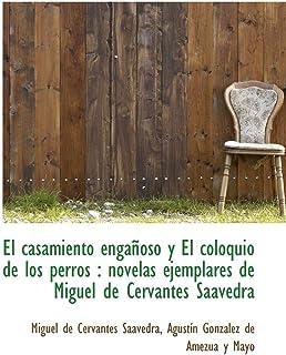 El Casamiento Enganoso y El Coloquio de Los Perros: Novelas Ejemplares de Miguel de Cervantes Saave