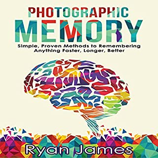 Photographic Memory: Simple, Proven Methods to Remembering Anything Faster, Longer, Better audiobook cover art