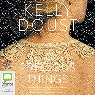 Precious Things                   By:                                                                                                                                 Kelly Doust                               Narrated by:                                                                                                                                 Mel Hudson                      Length: 10 hrs and 5 mins     25 ratings     Overall 4.2