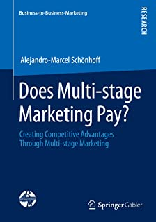 Does Multi-stage Marketing Pay?: Creating Competitive Advantages Through Multi-stage Marketing