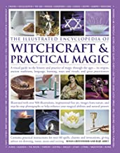 The Illustrated Encyclopedia of Witchcraft & Practical Magic: A Visual Guide To The History And Practice Of Magic Through ...