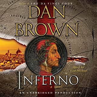 Inferno     A Novel              Written by:                                                                                                                                 Dan Brown                               Narrated by:                                                                                                                                 Paul Michael                      Length: 17 hrs and 12 mins     125 ratings     Overall 4.6