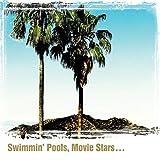 Swimmin' Pools, Movie Stars...